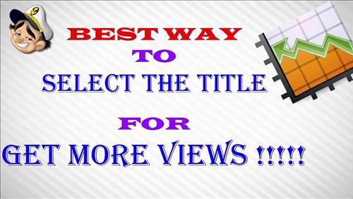 Viết tiêu đề hấp dẫn tăng lượng view