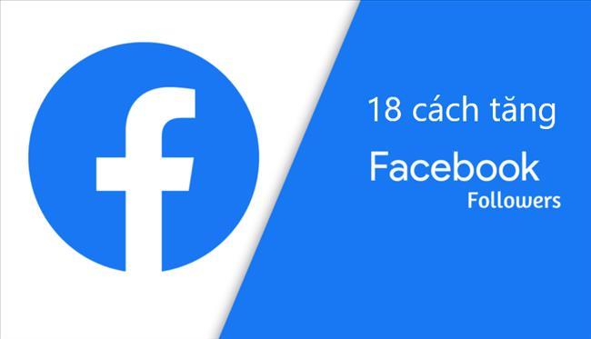 18 Cách tăng người theo dõi và lượt thích trên Facebook hiệu quả 2021