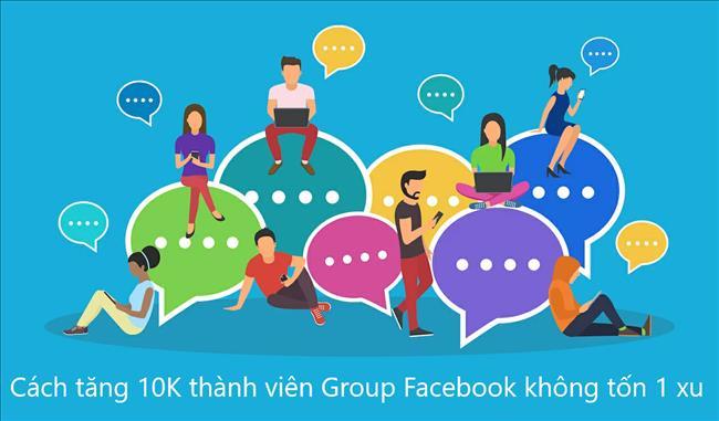 Cách phát triển Group Facebook tăng trưởng thành viên từ 0-10K không tốn 1 xu