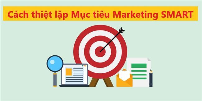 Marketing Goal là gì? Cách thiết lập các Mục tiêu Marketing SMART mà bạn có thể đạt được