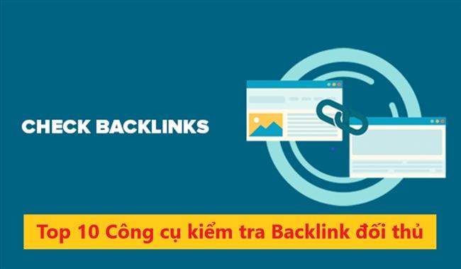 Top 10 công cụ kiểm tra backlink đối thủ tốt nhất