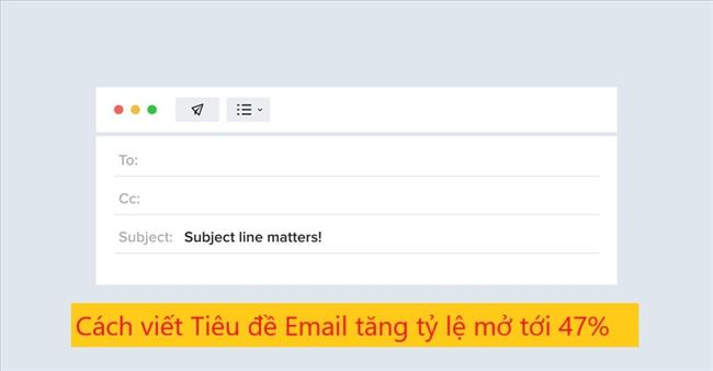 Cách viết Tiêu đề email giúp tăng tỷ lệ mở tới 47%
