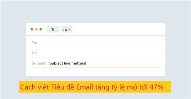10 Cách viết Tiêu đề Email tốt nhất giúp tăng 47% Tỷ lệ mở