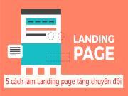 Landing Page là gì? 5 điều làm cho trang đích tăng chuyển đổi hiệu quả nhất