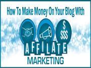 Những cách tốt nhất để thực hiện Affiliate marketing trên Blog của bạn