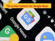 SEO cho Google News: Cách tăng khả năng hiển thị và lưu lượng truy cập từ Google tin tức